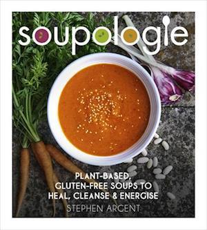 Bog, hardback Soupologie: Cleanse, Slim, Nourish, Glow af Stephen Argent