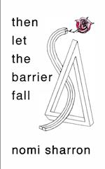 Then Let the Barrier Fall af Nomi Sharron