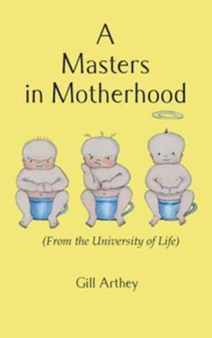 Masters in Motherhood (From the University of Life) af Gill Arthey