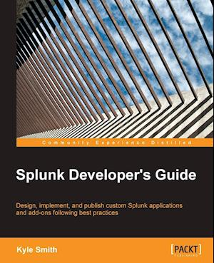 Splunk Developer's Guide af Kyle Smith