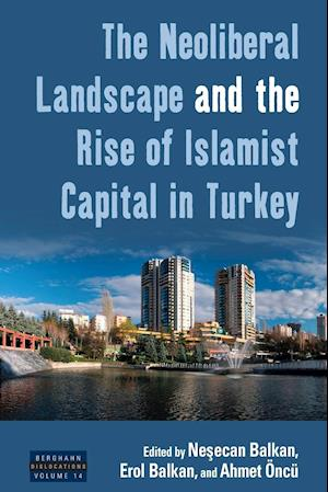 Bog, paperback The Neoliberal Landscape and the Rise of Islamist Capital in Turkey