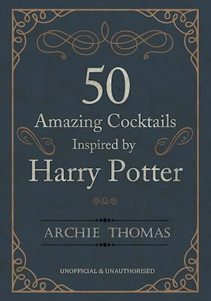 Bog, paperback 50 Amazing Cocktails Inspired by Harry Potter af Archie Thomas