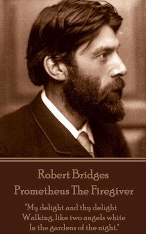 Prometheus The Firegiver af Robert Bridges