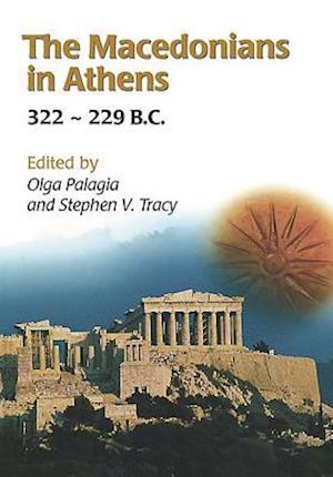 The Macedonians in Athens, 322-229 B.C. af Stephen V. Tracy