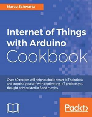 Internet of Things with Arduino Cookbook af Marco Schwartz