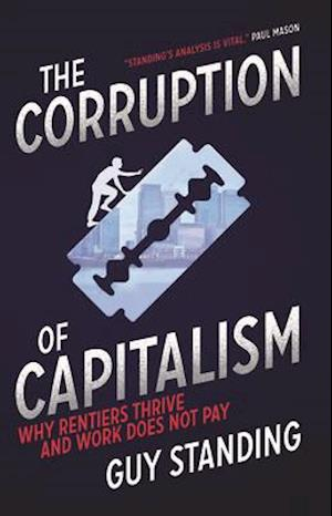 The Corruption of Capitalism af Guy Standing