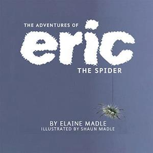 Bog, hardback Book One: 'The Adventures of Eric the Spider', 'Eric Goes Camping' and 'Eric Has a Birthday' af Elaine Byford Shaun Madle