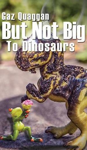 Bog, hardback But Not Big to Dinosaurs af Gaz Quaggan