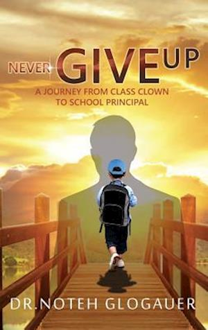 Bog, hardback Never Give Up - A Journey from Class Clown to School Principal af Dr. Noteh Glogauer
