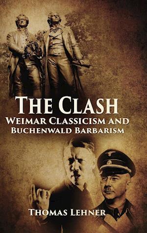Bog, hardback The Clash: Weimar Classicism and Buchenwald Barbarism
