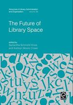 The Future of Library Space (ADVANCES IN LIBRARY ADMINISTRATION AND ORGANIZATION)