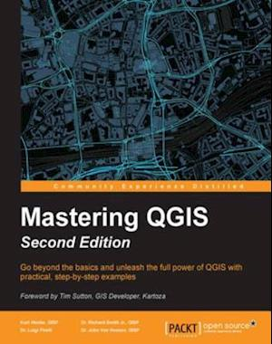 Mastering QGIS - Second Edition af Dr. John Van Hoesen GISP, Dr. Luigi Pirelli, Dr. Richard Smith Jr. GISP