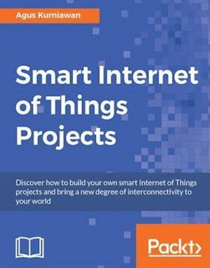 Smart Internet of Things Projects af Agus Kurniawan