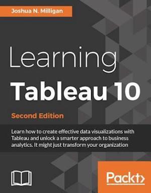 Learning Tableau 10 - Second Edition af Joshua N. Milligan