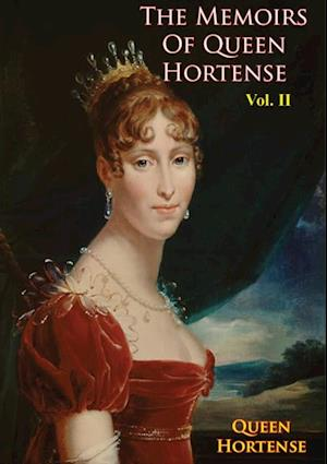 Memoirs of Queen Hortense Vol. II af Queen Hortense