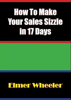 How To Make Your Sales Sizzle in 17 Days af Elmer Wheeler
