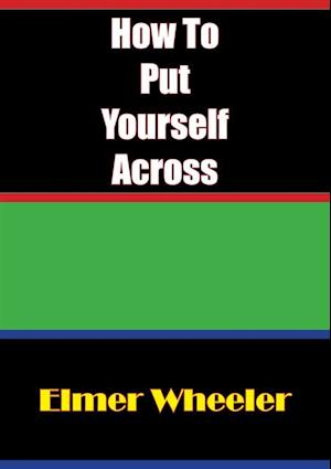 How To Put Yourself Across af Elmer Wheeler