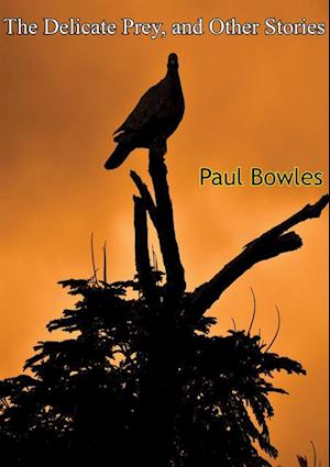 Delicate Prey, and Other Stories af Paul Bowles