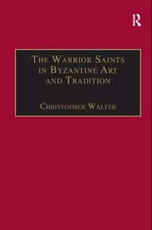 The Warrior Saints in Byzantine Art and Tradition af Christopher Walter, George PRF Huxley