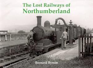 The Lost Railways of Northumberland af Bernard Byrom