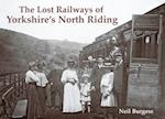 The Lost Railways of Yorkshire's North Riding af Neil Burgess
