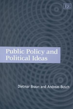 Public Policy and Political Ideas af Dietmar Braun