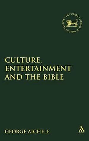 Culture, Entertainment, and the Bible af George Aichele