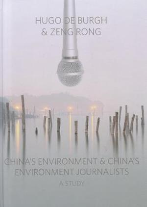 China's Environment and China's Environment Journalists: A Study af Zeng Rong, Hugo De Burgh