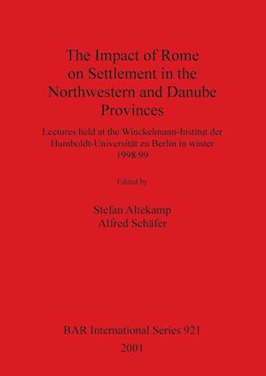 The Impact of Rome on Settlement in the Northwestern and Danube Provinces af Stefan Altekamp, Alfred Schafer