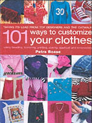 101 Ways to Customise Your Clothes af Petra Boase