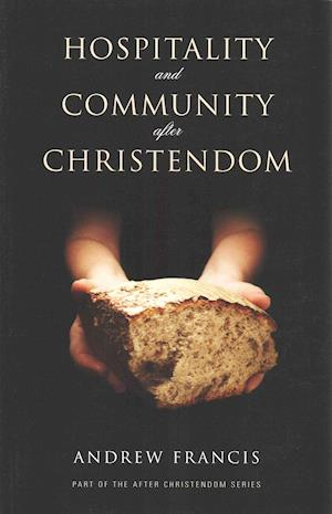 Hospitality and Community After Christendom af Andrew Francis