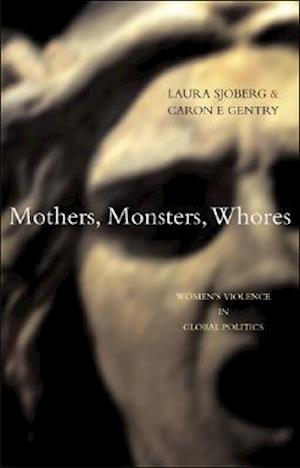 Mothers, Monsters, Whores af Laura Sjoberg, Caron E Gentry