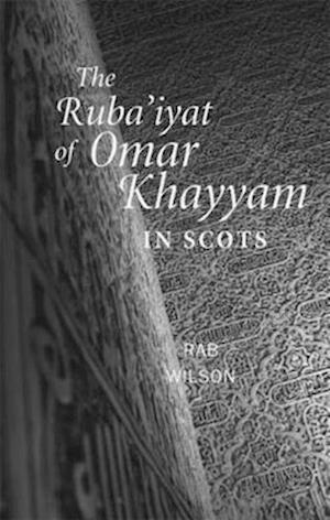 The Ruba'iyat of Omar Khayyam in Scots af Rab Wilson, Omar Khayyam