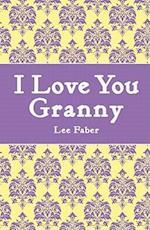 I Love You Granny af Lee Faber, David Woodroffe