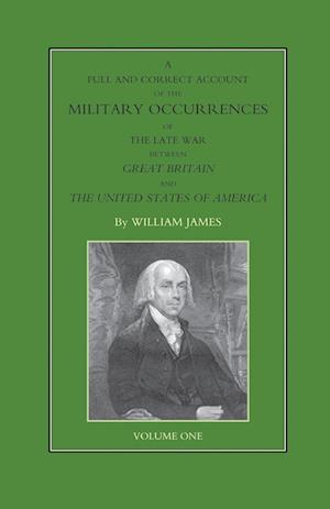Bog, paperback Full and Correct Account of the Military Occurrences of the Late War Between Great Britain and the United States of America Volume One af William James
