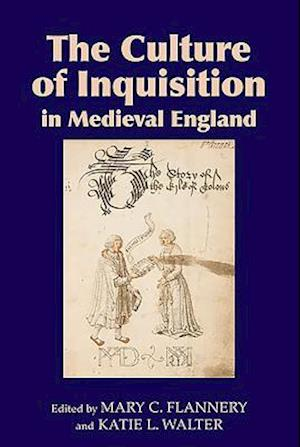 The Culture of Inquisition in Medieval England af Mary C. Flannery