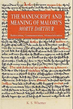 The Manuscript and Meaning of Malory's Morte Darthur af K. S. Whetter