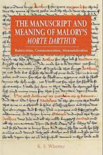 The Manuscript and Meaning of Malory's Morte Dar af K. S. Whetter