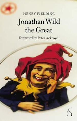 Jonathan Wild the Great af Peter Ackroyd, Henry Fielding