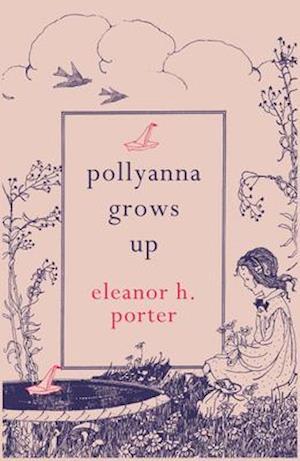 Pollyanna Grows Up af Eleanor H. Porter