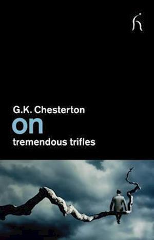 On Tremendous Trifles af G K Chesterton