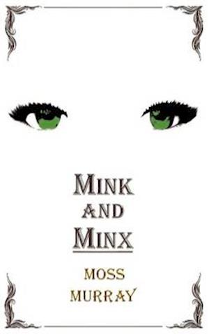 Mink and Minx af Moss Murray