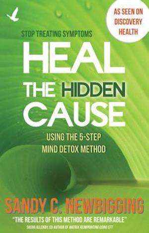 Heal the Hidden Cause af Sandy C. Newbigging