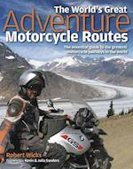 The World's Great Adventure Motorcycle Routes af Robert Wicks