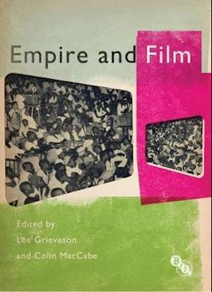 Empire and Film af Colin Maccabe, Lee Grieveson