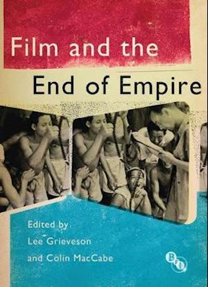 Film and the End of Empire af Colin Maccabe, Lee Grieveson