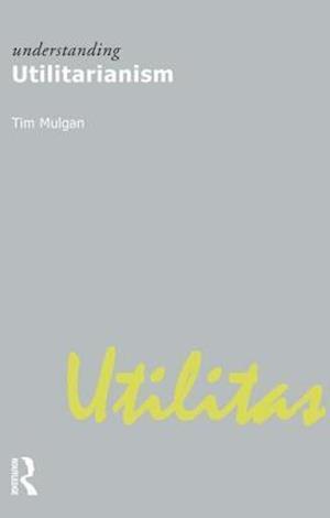 Understanding Utilitarianism af Tim Mulgan