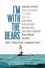 I'm with the Bears af Mark Martin, Paolo Bacigalupi, T Coraghessan Boyle