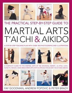 The Practical Step-by-step Guide to Martial Arts, T'ai Chi & Aikido af Fay Goodman