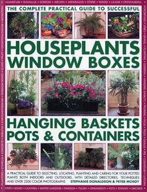The Complete Guide to Successful Houseplants, Window Boxes, Hanging Baskets, Pots & Containers af Peter Mchoy, Stephanie Donaldson